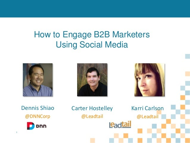 How to Engage B2B Marketers Using Social Media  Dennis Shiao  Karri Carlson  @DNNCorp 1  Carter Hostelley @Leadtail  @Lead...