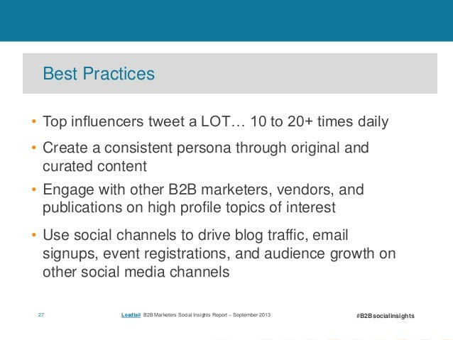 Best Practices • Top influencers tweet a LOT… 10 to 20+ times daily • Create a consistent persona through original and cur...