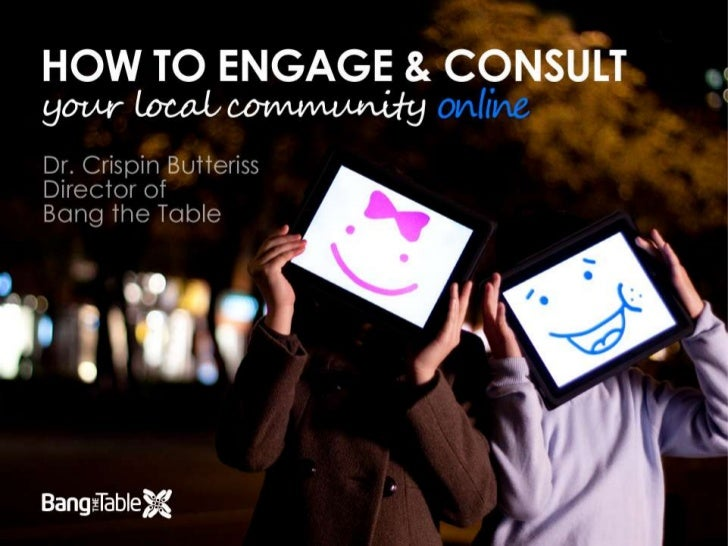 How to engage and consult your local community online<br />Dr Crispin Butteriss<br />Director, Bang the Table<br />