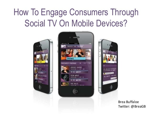 How To Engage Consumers ThroughSocial TV On Mobile Devices?Brea BuffaloeTwitter: @BreaGB