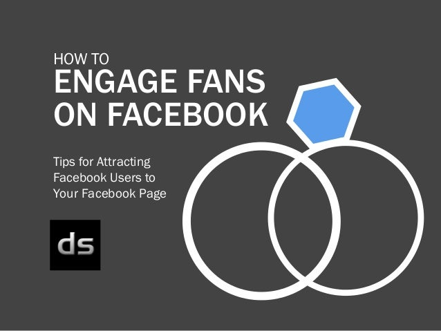 how to TENGAGE FANSON FACEBOOKtips for AttractingFacebook Users toYour Facebook Page