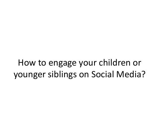 How to engage your children or younger siblings on Social Media?