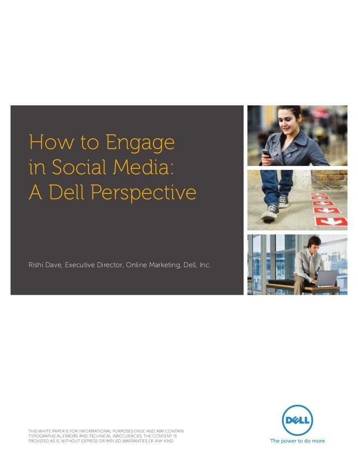 How to Engagein Social Media:A Dell PerspectiveRishi Dave, Executive Director, Online Marketing, Dell, Inc.THIS WHITE PAPE...