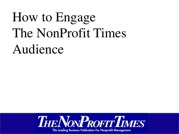 How to Engage The NonProfit Times Audience<br />