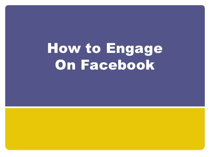 How to Engage On Facebook<br />