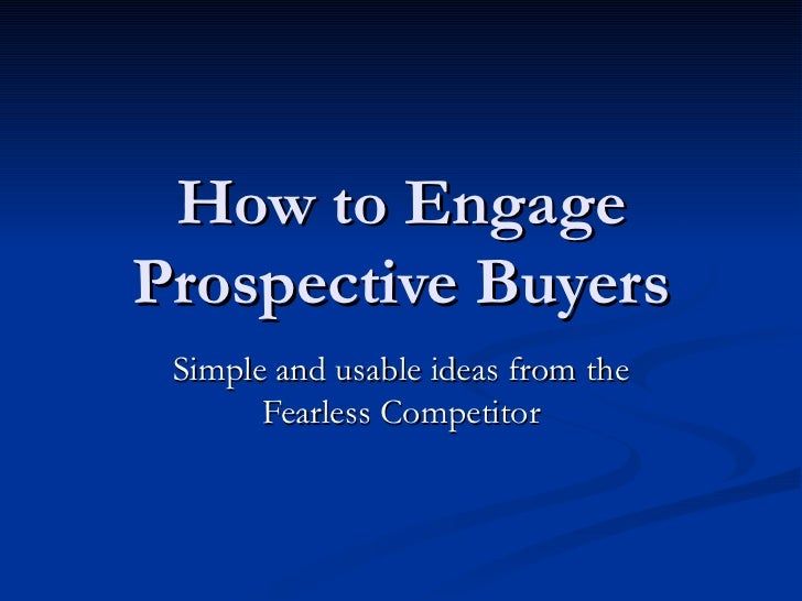 How to Engage Prospective Buyers Simple and usable ideas from the Fearless Competitor