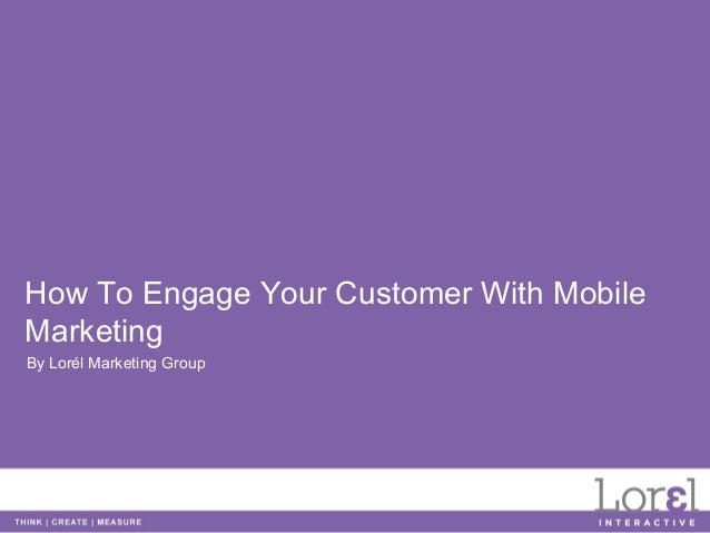 How To Engage Your Customer With MobileMarketingBy Lorél Marketing Group