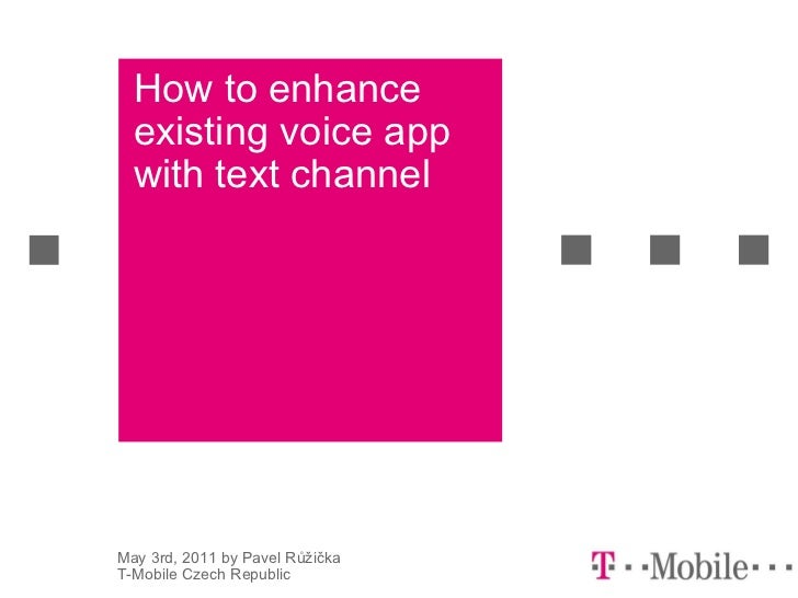 How to enhance existing voice app with text channel May 3rd, 2011 by Pavel Růžička T-Mobile Czech Republic