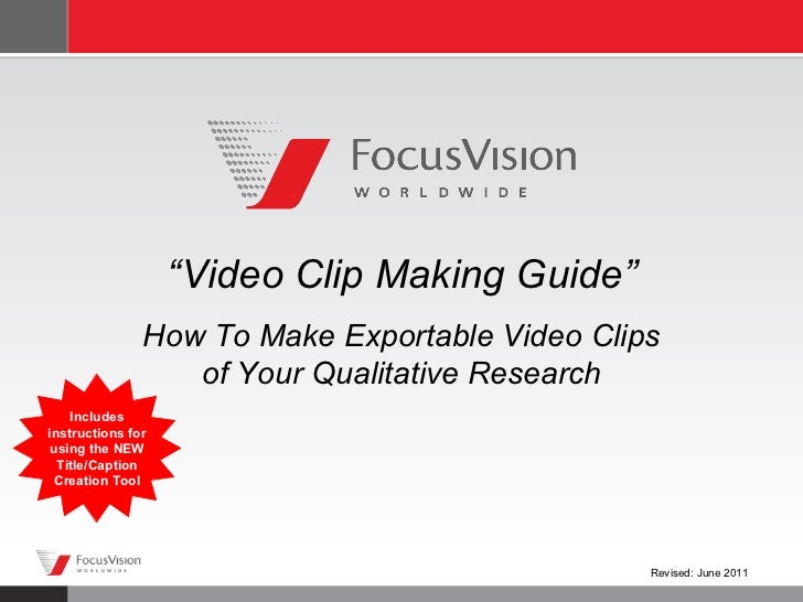 """ Video Clip Making Guide"" How To Make Exportable Video Clips of Your Qualitative Research Revised: June 2011 Includes ins..."