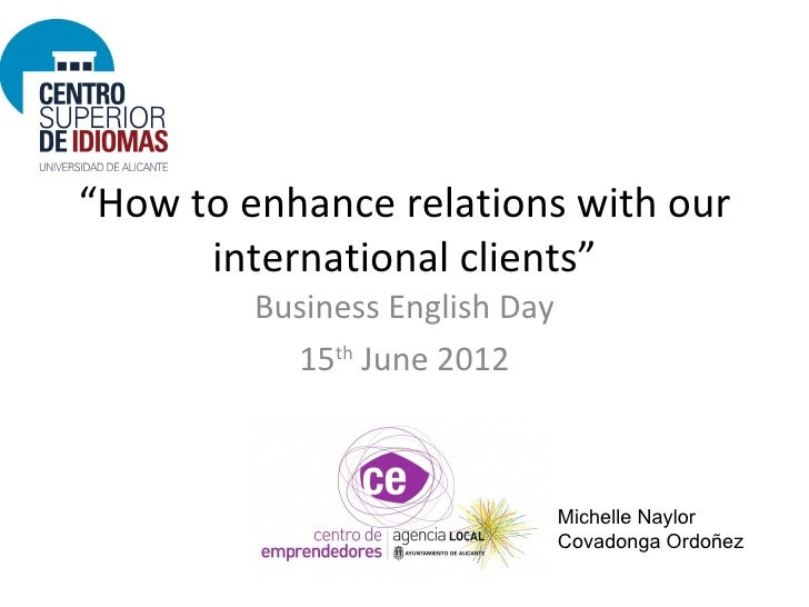 """""""How to enhance relations with our      international clients""""         Business English Day           15th June 2012      ..."""