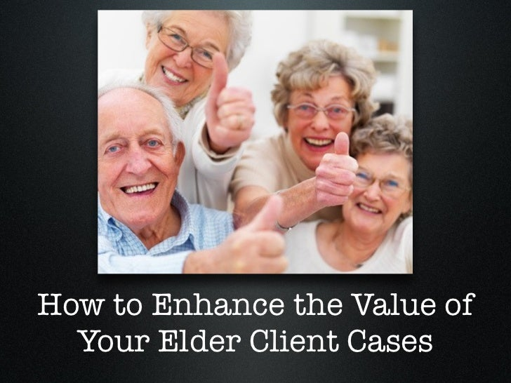 How to Enhance the Value of  Your Elder Client Cases