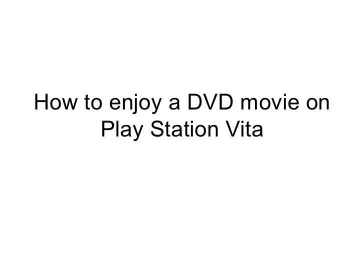 How to enjoy a DVD movie on      Play Station Vita