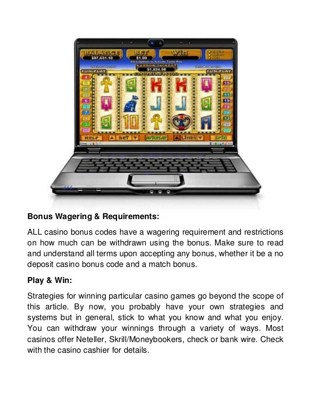 Bonus Wagering & Requirements: ALL casino bonus codes have a wagering requirement and restrictions on how much can be with...