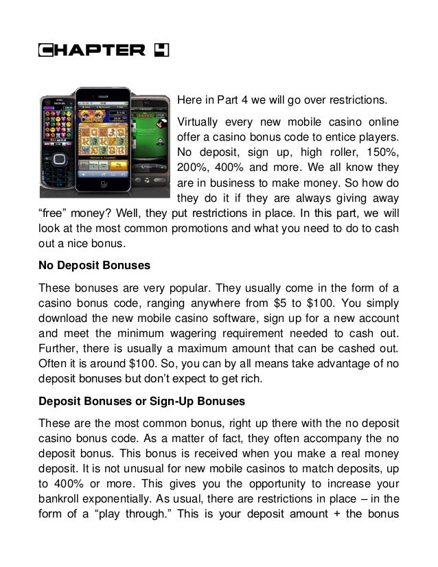 Chapter 4 Here in Part 4 we will go over restrictions. Virtually every new mobile casino online offer a casino bonus code ...