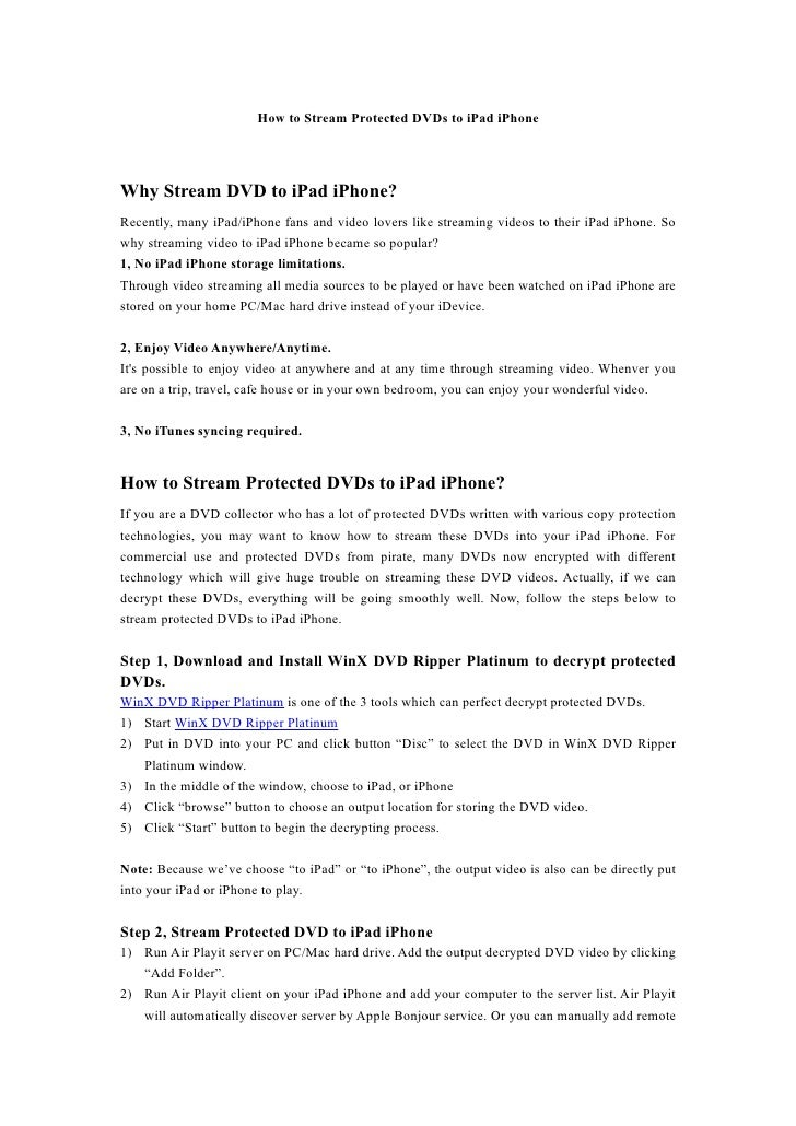How to Stream Protected DVDs to iPad iPhoneWhy Stream DVD to iPad iPhone?Recently, many iPad/iPhone fans and video lovers ...