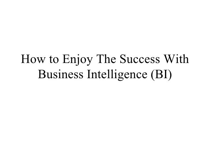 How to Enjoy The Success With Business Intelligence (BI)