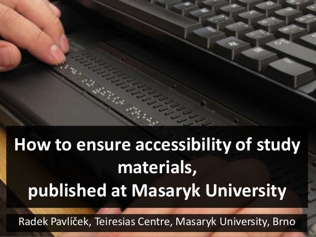 How to ensure accessibility of study            materials, published at Masaryk UniversityRadek Pavlíček, Teiresias Centre...