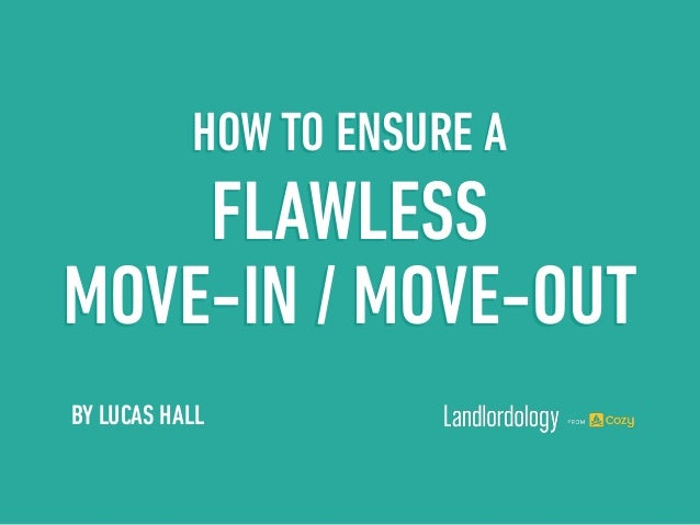 BY LUCAS HALL HOW TO ENSURE A FLAWLESS MOVE-IN / MOVE-OUT
