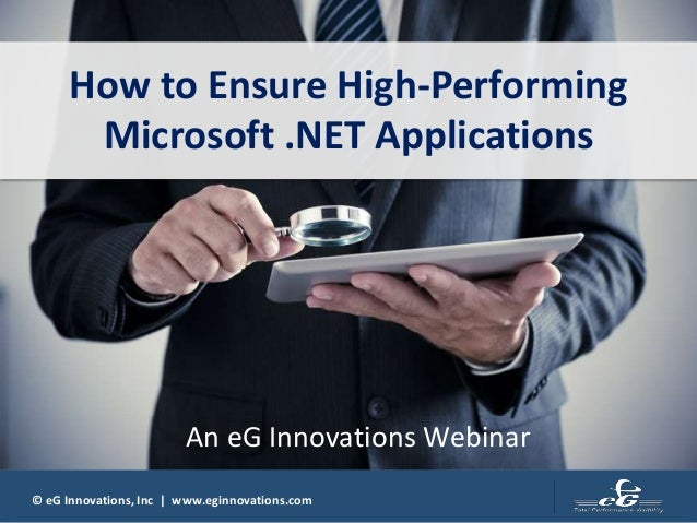 © eG Innovations, Inc | www.eginnovations.com How to Ensure High-Performing Microsoft .NET Applications An eG Innovations ...