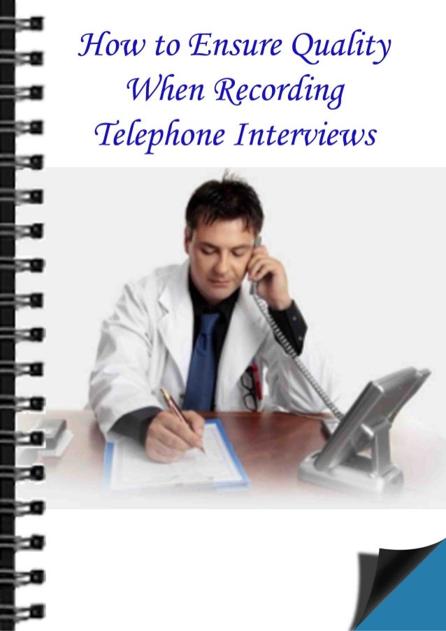 How to Ensure Quality when Recording Telephone Interviews Good quality recording is a prerequisite for accurate documentat...