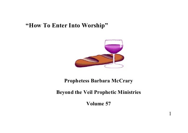 """1 """"How To Enter Into Worship"""" Prophetess Barbara McCrary Beyond the Veil Prophetic Ministries Volume 57"""