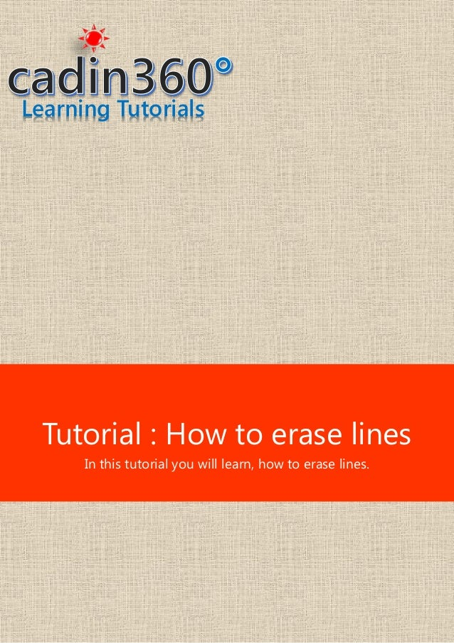 Learning Tutorials Tutorial : How to erase lines In this tutorial you will learn, how to erase lines.