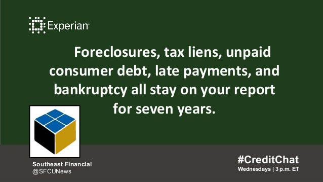 Foreclosures, tax liens, unpaid consumer debt, late payments, and bankruptcy all stay on your report for seven years. #Cre...
