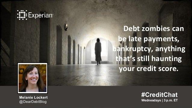 Debt zombies can be late payments, bankruptcy, anything that's still haunting your credit score. #CreditChat Wednesdays   ...
