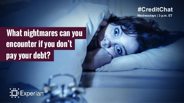 #CreditChat Wednesdays   3 p.m. ET What nightmares can you encounter if you don't pay your debt?
