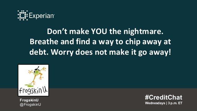 Don't make YOU the nightmare. Breathe and find a way to chip away at debt. Worry does not make it go away! #CreditChat Wed...