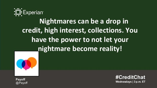 Nightmares can be a drop in credit, high interest, collections. You have the power to not let your nightmare become realit...