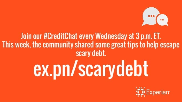 Join our #CreditChat every Wednesday at 3 p.m. ET. This week, the community shared some great tips to help escape scary de...