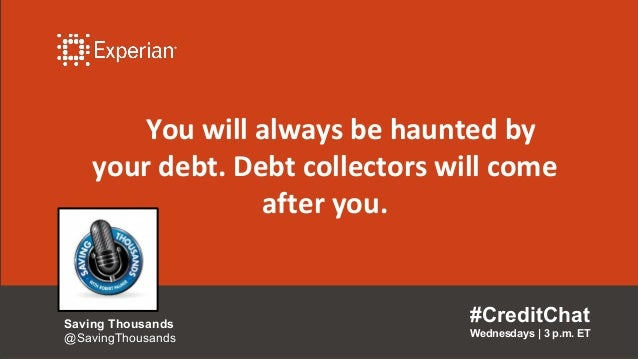 You will always be haunted by your debt. Debt collectors will come after you. #CreditChat Wednesdays   3 p.m. ET Saving Th...