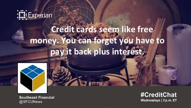 Credit cards seem like free money. You can forget you have to pay it back plus interest. #CreditChat Wednesdays   3 p.m. E...