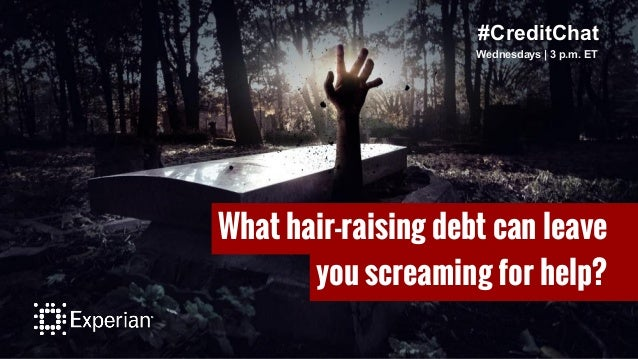 #CreditChat Wednesdays   3 p.m. ET What hair-raising debt can leave you screaming for help?