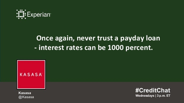 Once again, never trust a payday loan - interest rates can be 1000 percent. #CreditChat Wednesdays   3 p.m. ET Kasasa @Kas...