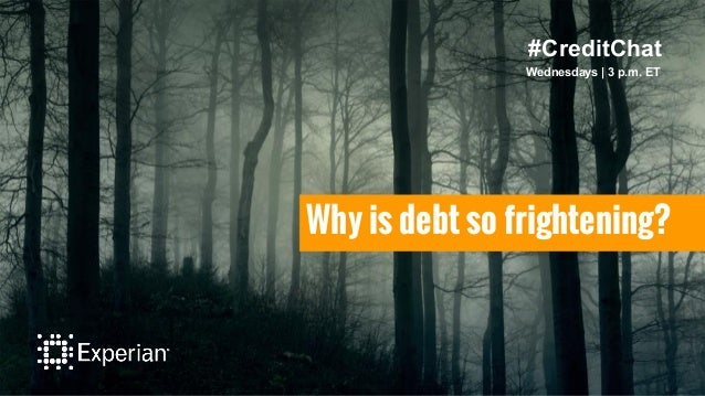 #CreditChat Wednesdays   3 p.m. ET Why is debt so frightening?