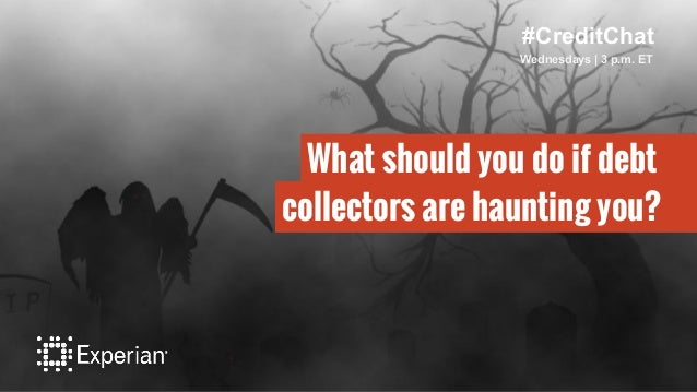 #CreditChat Wednesdays   3 p.m. ET What should you do if debt collectors are haunting you?