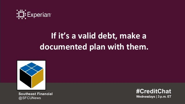 If it's a valid debt, make a documented plan with them. #CreditChat Wednesdays   3 p.m. ET Southeast Financial @SFCUNews