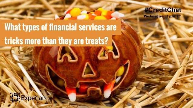 #CreditChat Wednesdays   3 p.m. ET What types of financial services are tricks more than they are treats?