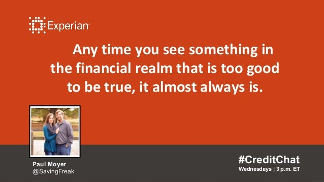 Any time you see something in the financial realm that is too good to be true, it almost always is. #CreditChat Wednesdays...