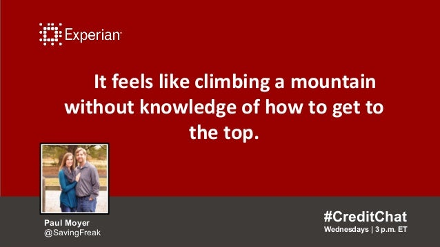 It feels like climbing a mountain without knowledge of how to get to the top. #CreditChat Wednesdays   3 p.m. ET Paul Moye...