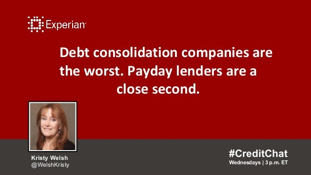 Debt consolidation companies are the worst. Payday lenders are a close second. #CreditChat Wednesdays   3 p.m. ET Kristy W...