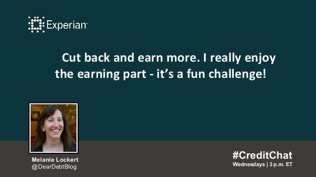 Cut back and earn more. I really enjoy the earning part - it's a fun challenge! #CreditChat Wednesdays   3 p.m. ET Melanie...