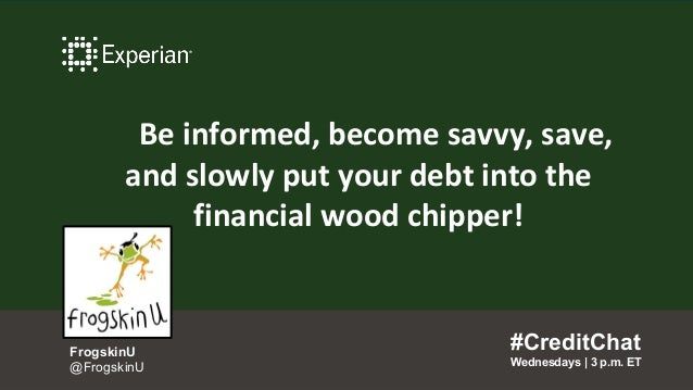 Be informed, become savvy, save, and slowly put your debt into the financial wood chipper! #CreditChat Wednesdays   3 p.m....