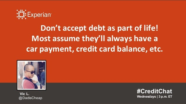 Don't accept debt as part of life! Most assume they'll always have a car payment, credit card balance, etc. #CreditChat We...