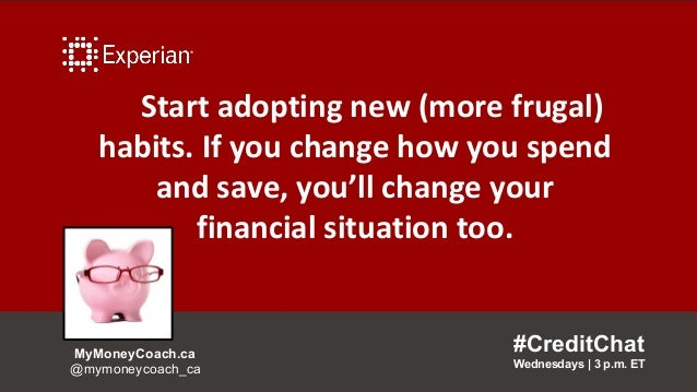 Start adopting new (more frugal) habits. If you change how you spend and save, you'll change your financial situation too....