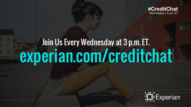 #CreditChat Wednesdays   3 p.m. ET Join Us Every Wednesday at 3 p.m. ET. experian.com/creditchat