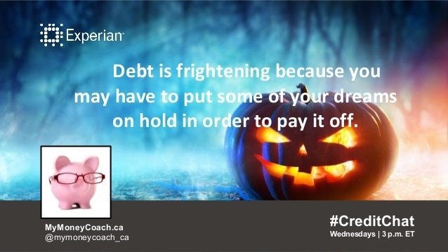 Debt is frightening because you may have to put some of your dreams on hold in order to pay it off. #CreditChat Wednesdays...