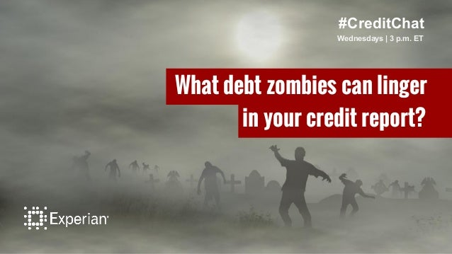 #CreditChat Wednesdays   3 p.m. ET What debt zombies can linger in your credit report?